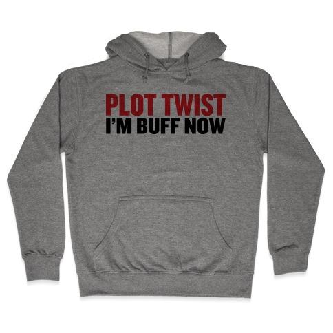 Plot Twist! I'm Buff Now Hooded Sweatshirt