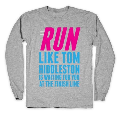Run Like Tom Hiddleston Is Waiting Long Sleeve T-Shirt