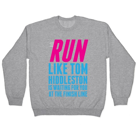 Run Like Tom Hiddleston Is Waiting Pullover