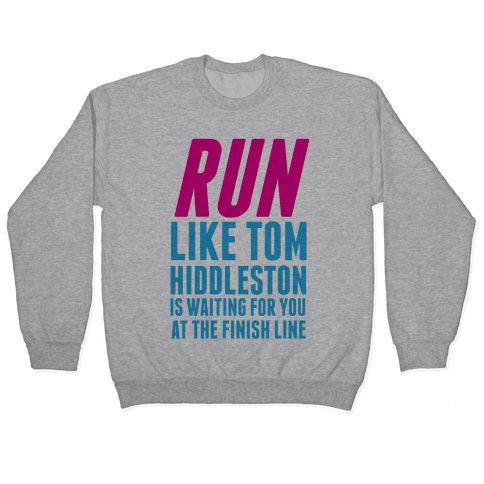 Run Like Tom Hiddleston Is Waiting Pullover