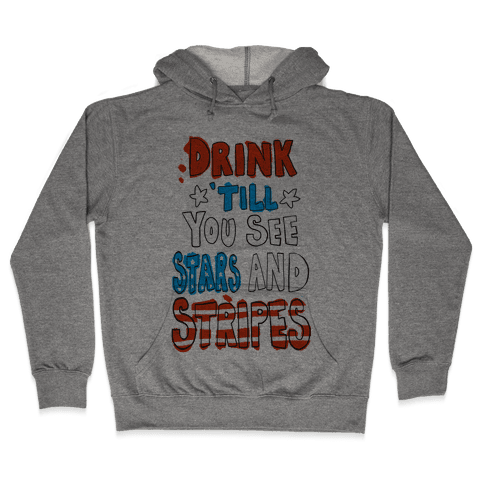 Drink Till You See Stars and Stripes Hooded Sweatshirt