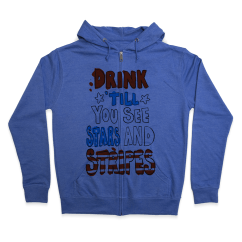 Drink Till You See Stars and Stripes Zip Hoodie