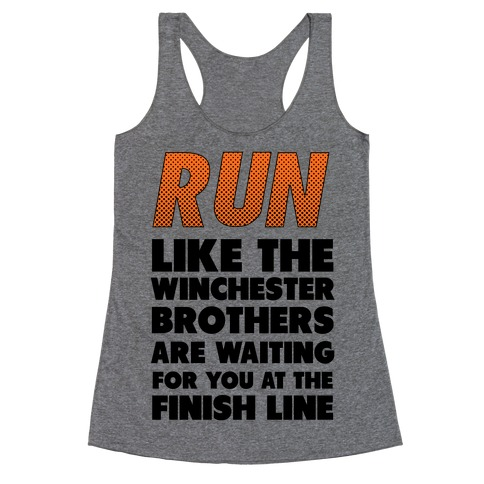 Run Like the Winchester Brothers are Waiting Racerback Tank Top