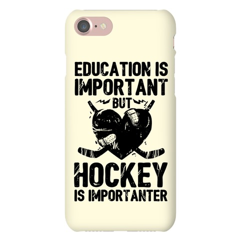 Education is Important But Hockey Is Importanter Phone Case