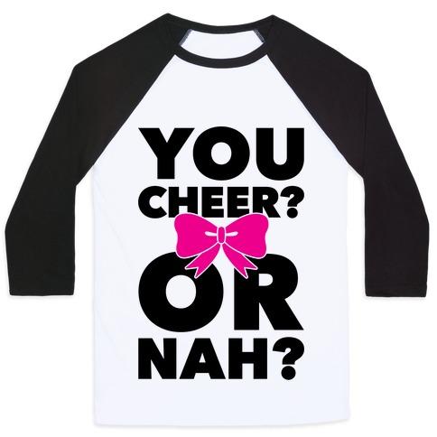 You Cheer? Or Nah? Baseball Tee