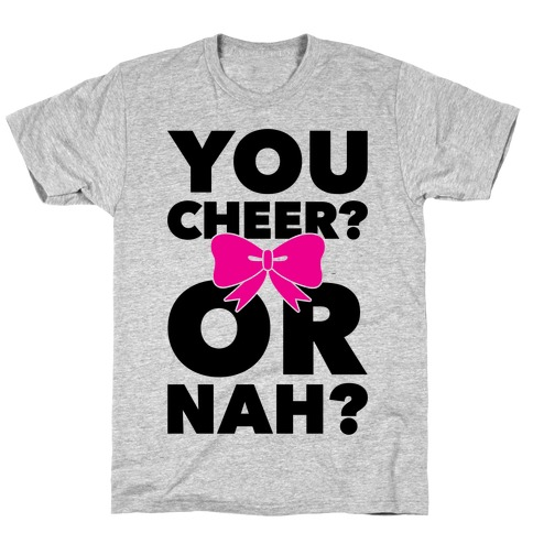 You Cheer? Or Nah? T-Shirt