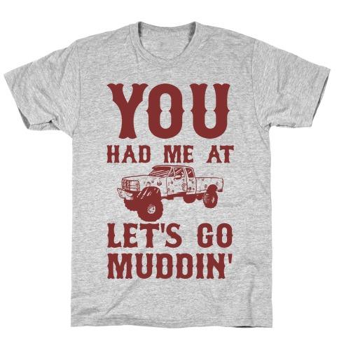 You Had Me At Let's Go Muddin' T-Shirt