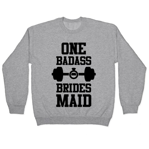 One Badass Bridesmaid Pullover