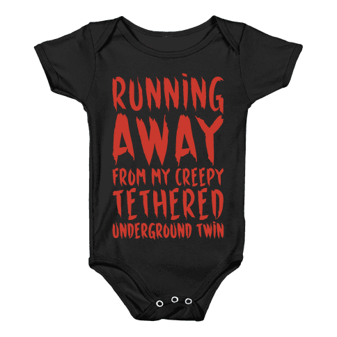 Running Away From My Creepy Tethered Underground Twin White Print Baby Onesy
