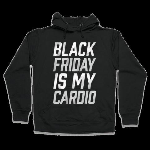 Black Friday Is My Cardio Hooded Sweatshirt