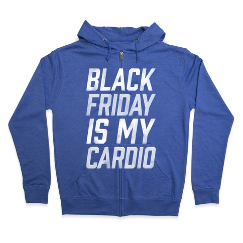 Black Friday Is My Cardio Zip Hoodie