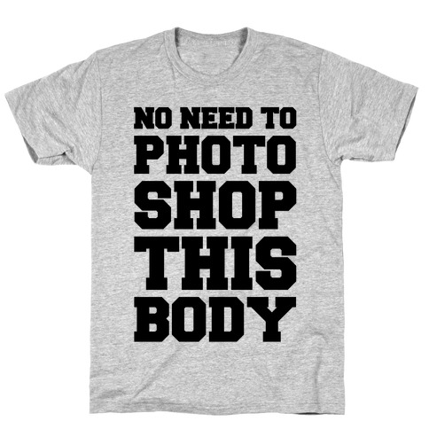 No Need To Photoshop This Body T-Shirt