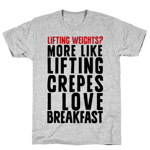 Lifting Weights? More Like Lifting Crepes Mens T-Shirt