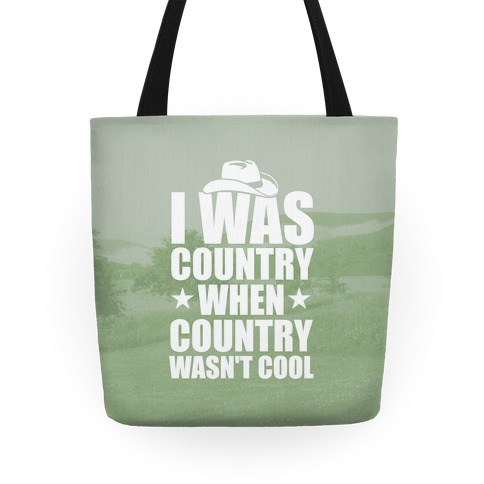 I Was Country When Country Wasn't Cool Tote