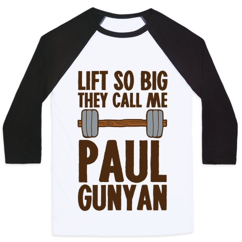 Lift So Big They Call Me Paul Gunyan Baseball Tee