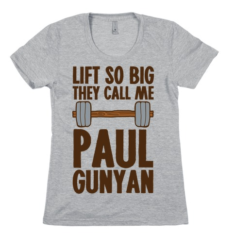 Lift So Big They Call Me Paul Gunyan Womens T-Shirt