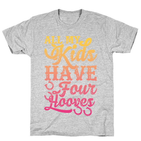 All My Kids Have Four Hooves Mens T-Shirt