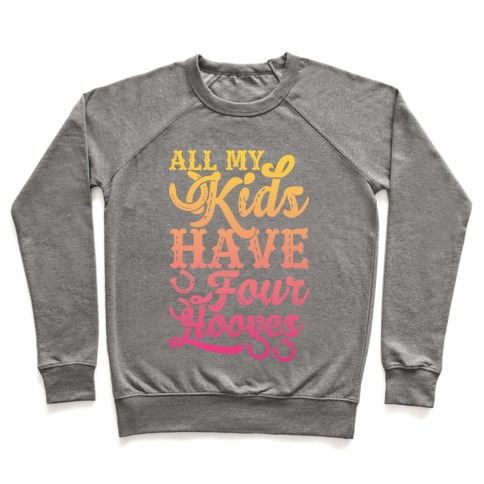 All My Kids Have Four Hooves Pullover