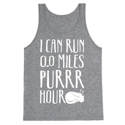 I Can Run 0.0 Miles Purr Hour Tank Top