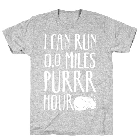 I Can Run 0.0 Miles Purr Hour T-Shirt