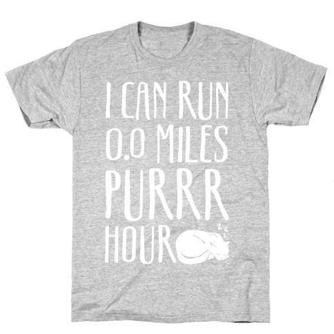 I Can Run 0.0 Miles Purr Hour Mens T-Shirt