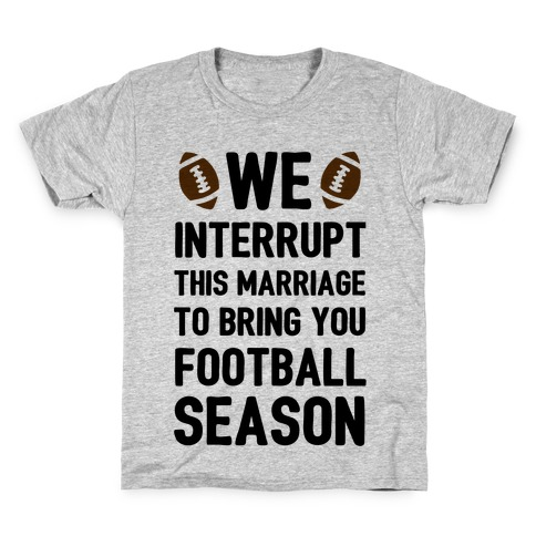 We Interrupt the Marriage to Bring You Football Season Kids T-Shirt