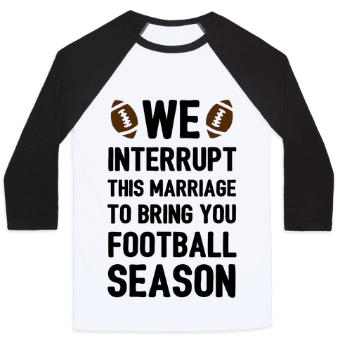We Interrupt the Marriage to Bring You Football Season Baseball Tee