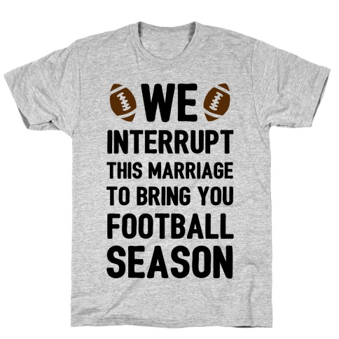 We Interrupt the Marriage to Bring You Football Season T-Shirt