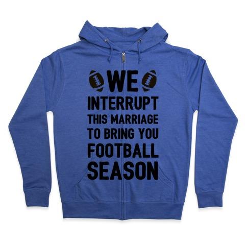 We Interrupt the Marriage to Bring You Football Season Zip Hoodie
