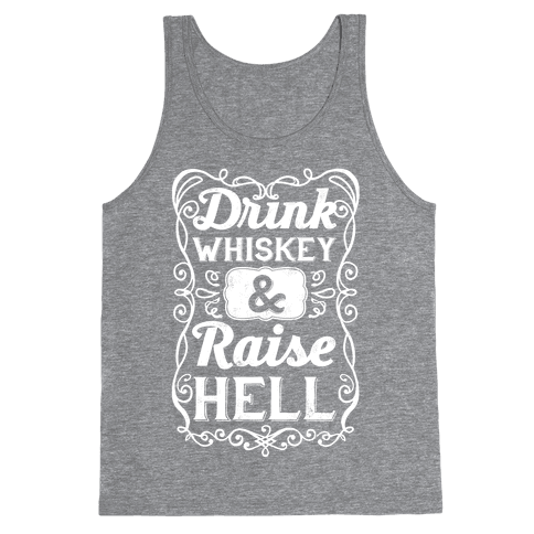Drink Whiskey and Raise Hell Tank Top