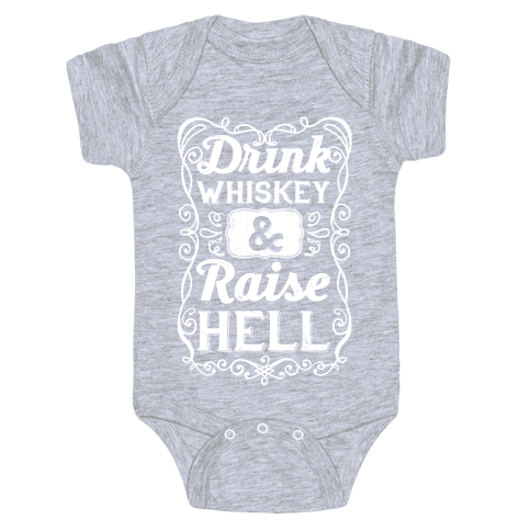 Drink Whiskey and Raise Hell Baby Onesy