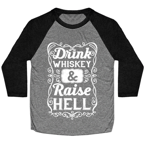 Drink Whiskey and Raise Hell Baseball Tee