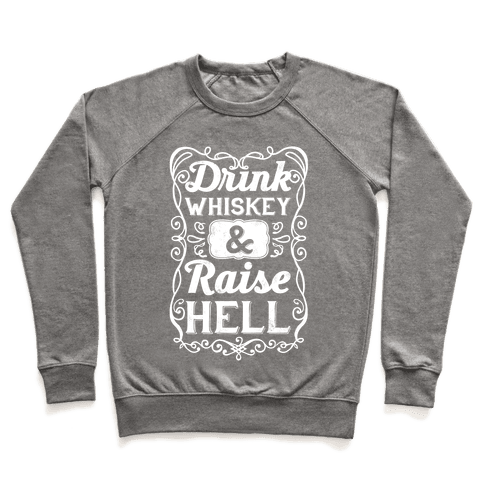 Drink Whiskey and Raise Hell Pullover