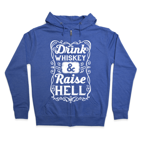 Drink Whiskey and Raise Hell Zip Hoodie