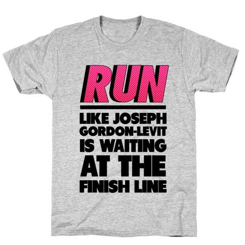 Run Like Joseph Gordon-Levitt is Waiting T-Shirt