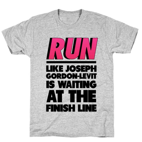 Run Like Joseph Gordon-Levitt is Waiting T-Shirt