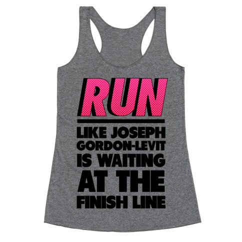 Run Like Joseph Gordon-Levitt is Waiting Racerback Tank Top