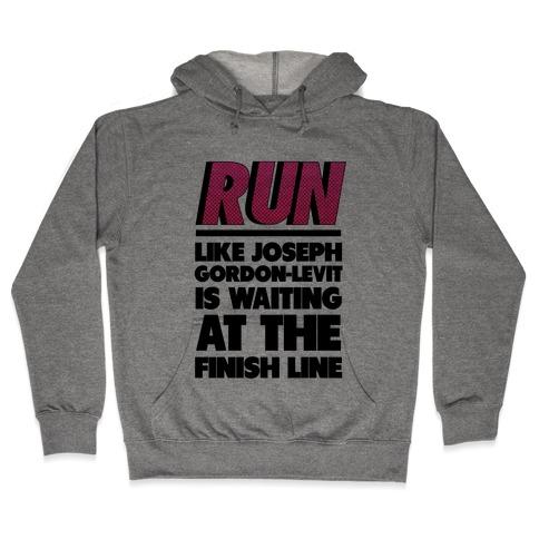 Run Like Joseph Gordon-Levitt is Waiting Hooded Sweatshirt