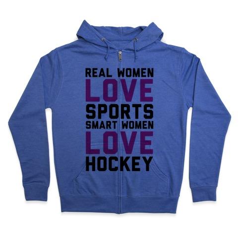 Real Women Love Sports Smart Women Love Hockey Zip Hoodie