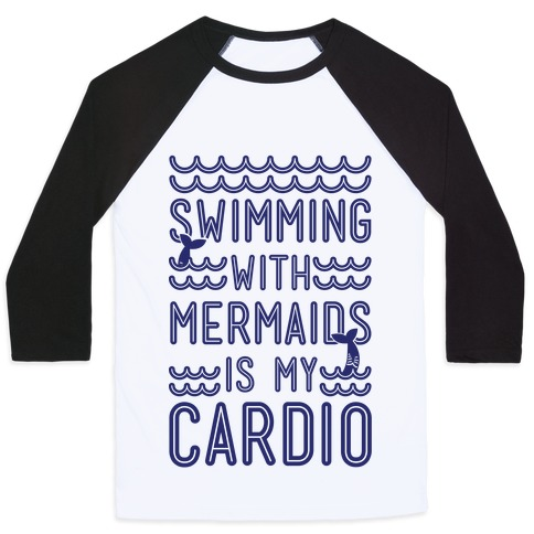 Swimming With Mermaids Is My Cardio Baseball Tee