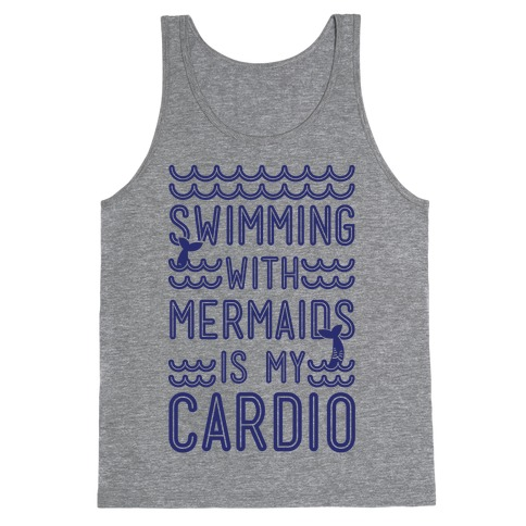 Swimming With Mermaids Is My Cardio Tank Top