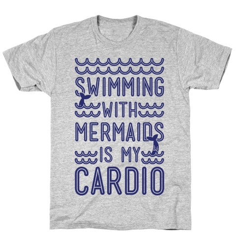 Swimming With Mermaids Is My Cardio T-Shirt