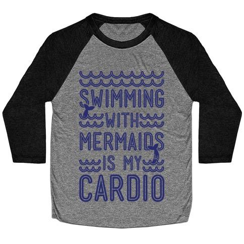 Swimming With Mermaids Is My Cardio Baseball Tee