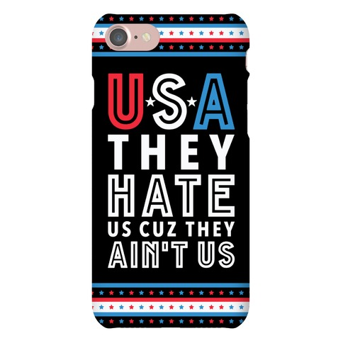 USA They Hate Us Cuz They Ain't Us Phone Case