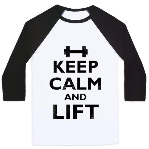 Keep Calm And Lift Baseball Tee