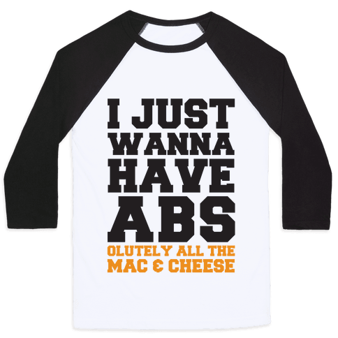 I Just Wanna Have Abs...olutely All The Mac & Cheese Baseball Tee