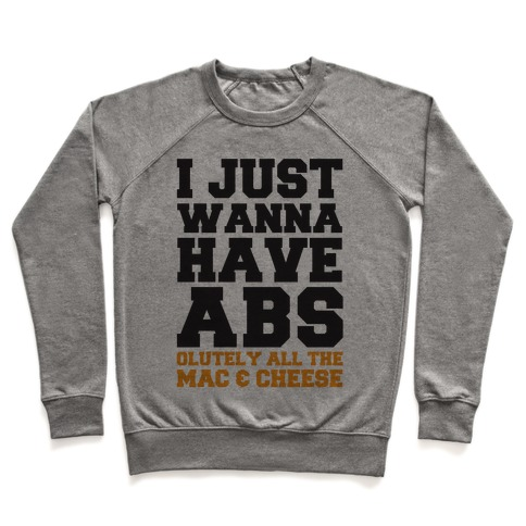I Just Wanna Have Abs...olutely All The Mac & Cheese Pullover