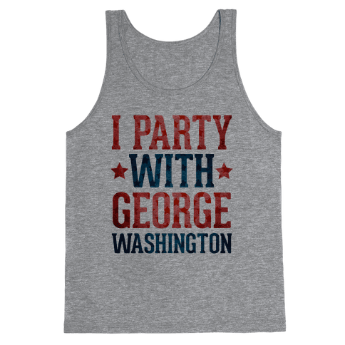 I Party With George Washington Tank Top