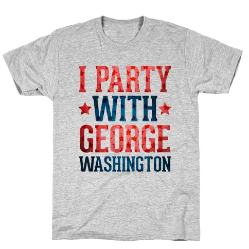 I Party With George Washington Mens T-Shirt