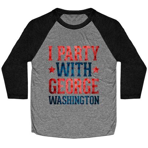 I Party With George Washington Baseball Tee